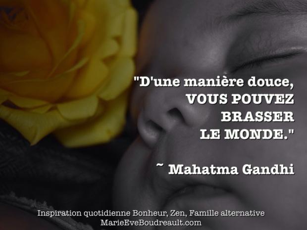d'une maniere douce vous pouvez brasser le monde meilleures citations mahatma gandhi blog article image vie zen bonheur sois le changement que tu veux voir dans le monde